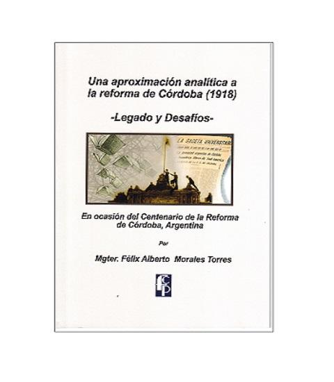 Una aproximación analítica a la reforma de Córdoba, Félix A. Morales T.