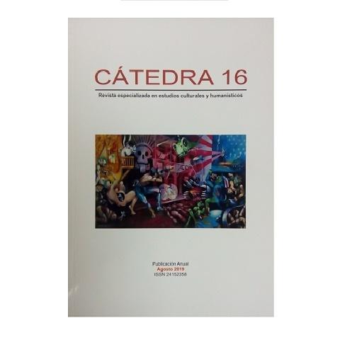 Cátedra 16 Revista especializada en estudios culturales y humanísticos. Agosto 2019.